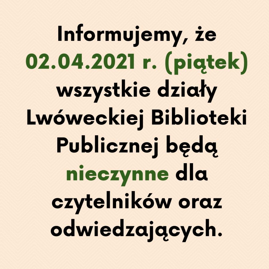 Informujemy, że 02.04.2021 r. (piątek) wszystkie działy Lwóweckiej Biblioteki Publicznej będą nieczynne dla czytelników oraz odwiedzających.