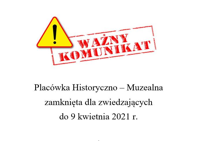 Placówka Historyczno-Muzealna zamknięta do 9 kwietnia